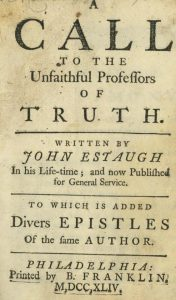 Excessively Rare Benjamin Franklin Imprint Estaugh (John) A Call to the Unfaithful Professors of Truth.